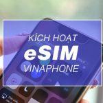 Cách kích hoạt eSIM Vinaphone
