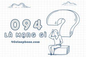 Đầu số 094 là mạng gì? Ý nghĩa của đầu số 094 như thế nào?