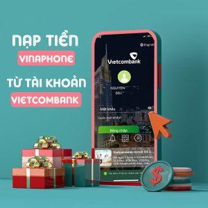 +3 Cách nạp tiền Vinaphone qua Vietcombank đơn giản, dễ dàng nhất